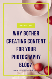 Why bother creating content for your photography blog