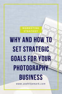 Why and how to set strategic goals for your photography business
